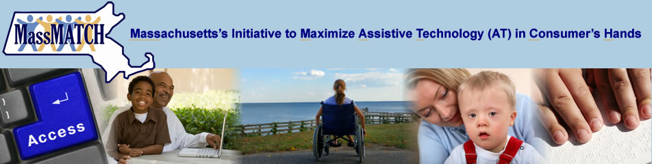 MassMATCH - Massachusetts's Initiative to Maximize Assistive Technology (AT) in Consumer's Hands. A photo collage containing 5 images: first image is a close up view of a keyboard with a blue key labeled Access; next image is of a grandson sitting in the lap of his grandfather at a table with a white laptop computer; the third image is of a teenage girl in a wheelchair looking out at the ocean; next image is of a smiling woman holding her young son who has down syndrome; final image is a close up of the hands of a blind person reading a book in braille.